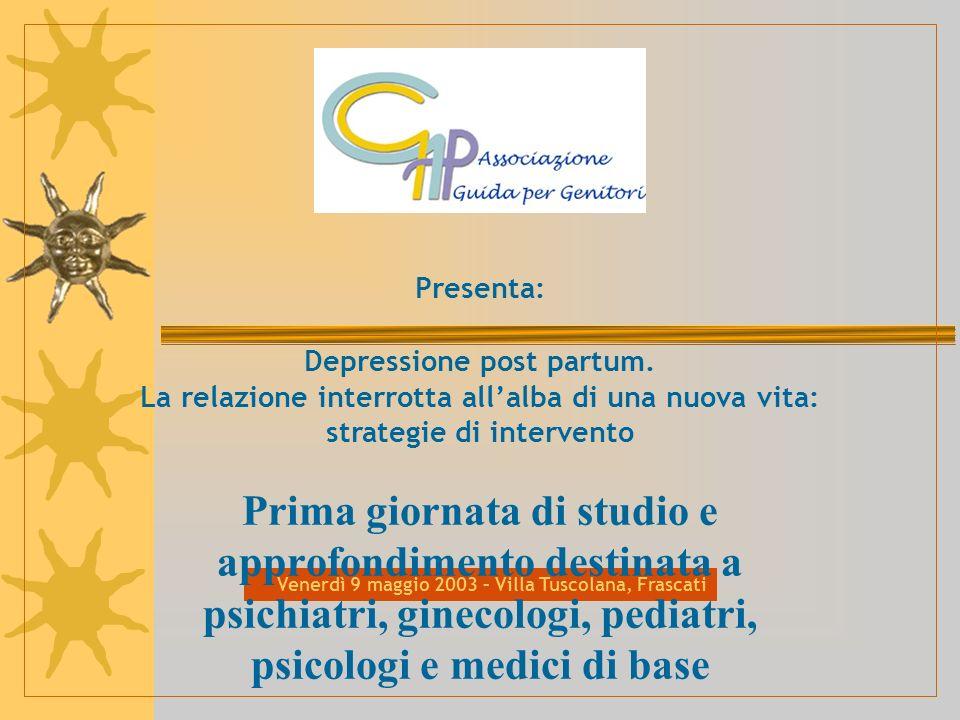 Venerdì 9 maggio 2003 – Villa Tuscolana, Frascati Prima giornata di studio e approfondimento destinata a psichiatri, ginecologi, pediatri, psicologi e