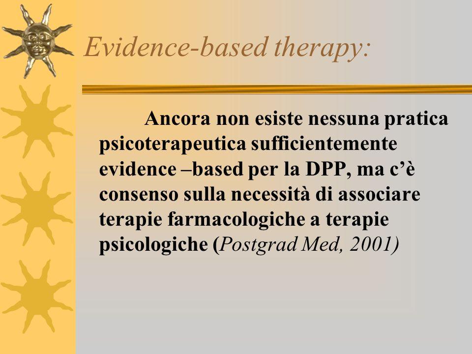 Evidence-based therapy: Ancora non esiste nessuna pratica psicoterapeutica sufficientemente evidence –based per la DPP, ma cè consenso sulla necessità