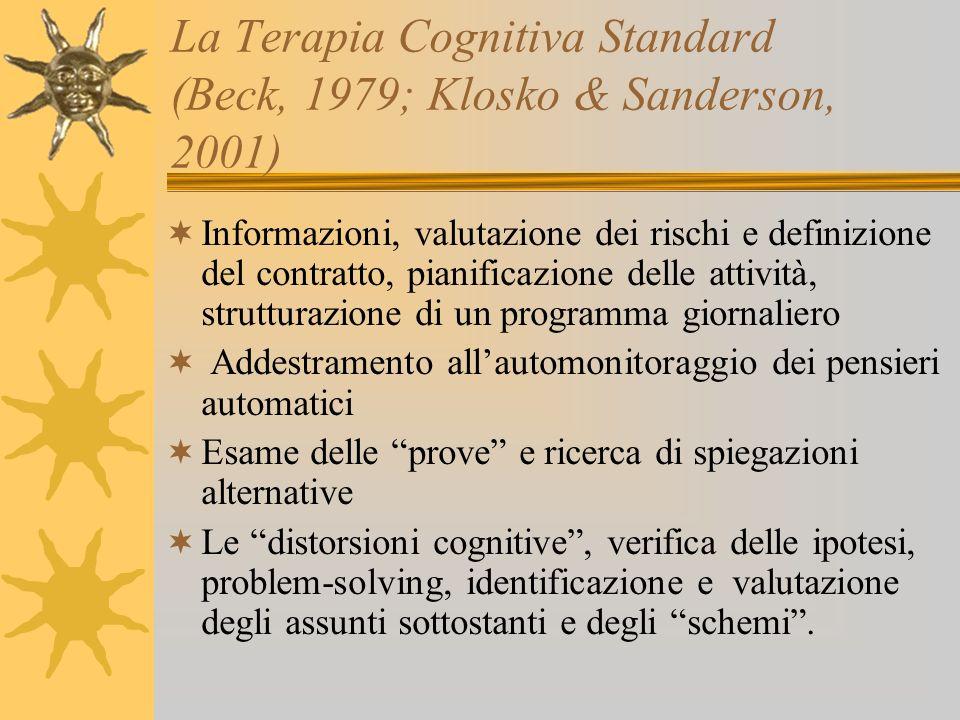 La Terapia Cognitiva Standard (Beck, 1979; Klosko & Sanderson, 2001) Informazioni, valutazione dei rischi e definizione del contratto, pianificazione
