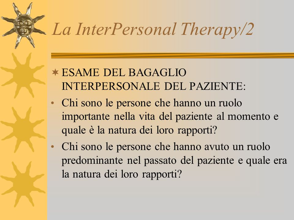 La InterPersonal Therapy/2 ESAME DEL BAGAGLIO INTERPERSONALE DEL PAZIENTE: Chi sono le persone che hanno un ruolo importante nella vita del paziente a