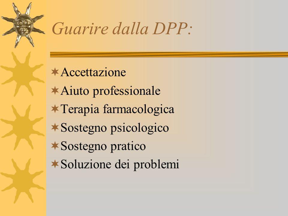 Guarire dalla DPP: Accettazione Aiuto professionale Terapia farmacologica Sostegno psicologico Sostegno pratico Soluzione dei problemi