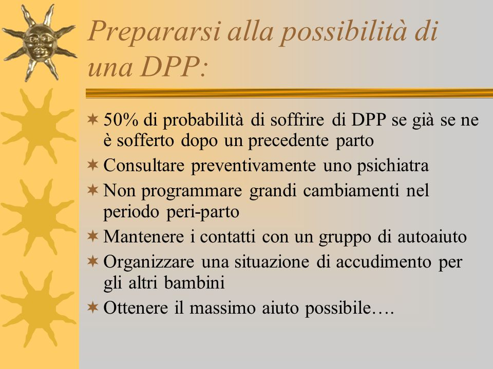 Prepararsi alla possibilità di una DPP: 50% di probabilità di soffrire di DPP se già se ne è sofferto dopo un precedente parto Consultare preventivame