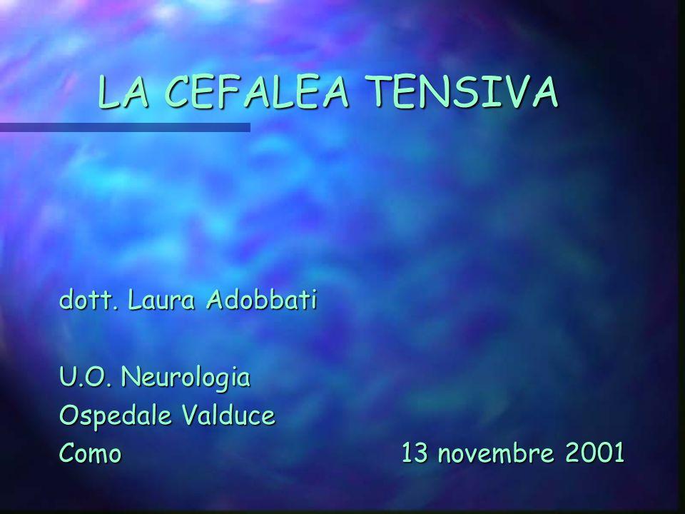LA CEFALEA TENSIVA dott. Laura Adobbati U.O. Neurologia Ospedale Valduce Como13 novembre 2001