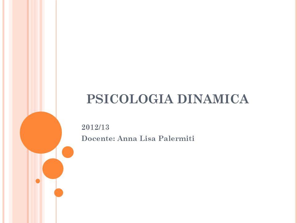 PSICOLOGIA DINAMICA 2012/13 Docente: Anna Lisa Palermiti