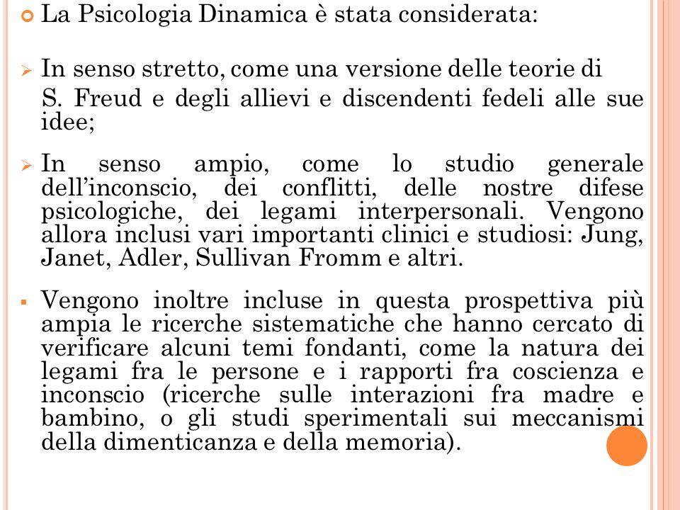 La Psicologia Dinamica è stata considerata: In senso stretto, come una versione delle teorie di S. Freud e degli allievi e discendenti fedeli alle sue
