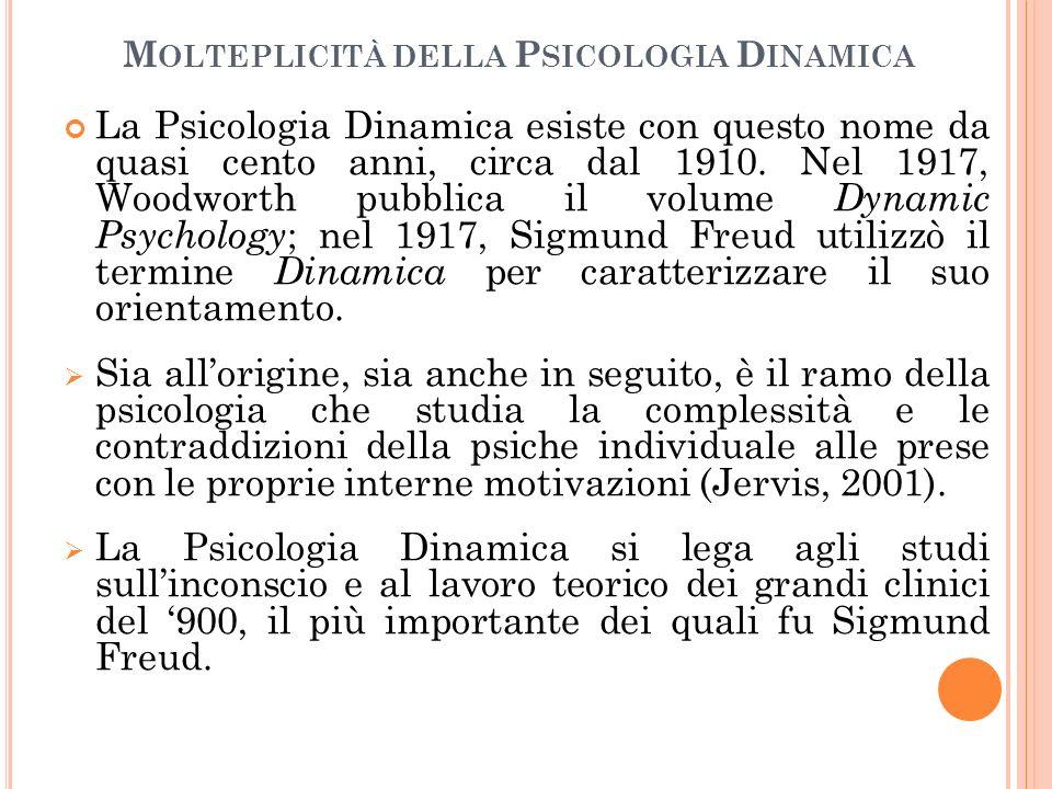 M OLTEPLICITÀ DELLA P SICOLOGIA D INAMICA La Psicologia Dinamica esiste con questo nome da quasi cento anni, circa dal 1910. Nel 1917, Woodworth pubbl