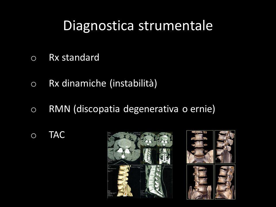 o Rx standard o Rx dinamiche (instabilità) o RMN (discopatia degenerativa o ernie) o TAC Diagnostica strumentale