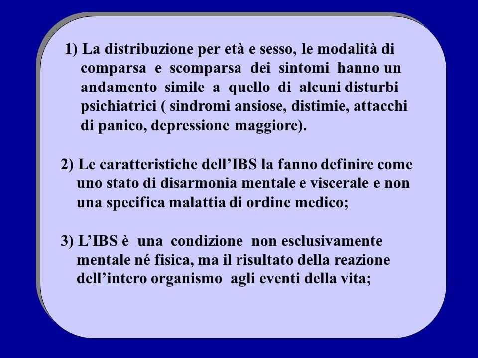 2) Le caratteristiche dellIBS la fanno definire come uno stato di disarmonia mentale e viscerale e non una specifica malattia di ordine medico; 3) LIB