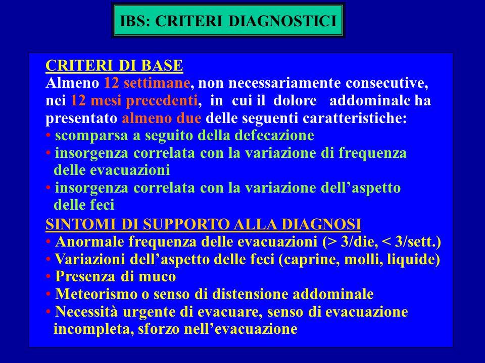 IBS: CRITERI DIAGNOSTICI CRITERI DI BASE Almeno 12 settimane, non necessariamente consecutive, nei 12 mesi precedenti, in cui il dolore addominale ha