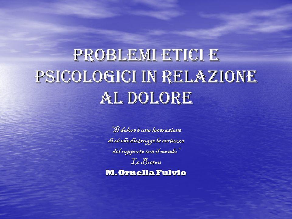 Problemi etici e psicologici in relazione al dolore Il dolore è una lacerazione di sé che distrugge la certezza del rapporto con il mondo Le Breton M.