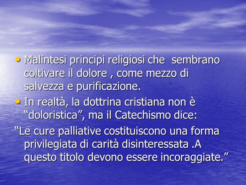 Malintesi principi religiosi che sembrano coltivare il dolore, come mezzo di salvezza e purificazione. Malintesi principi religiosi che sembrano colti