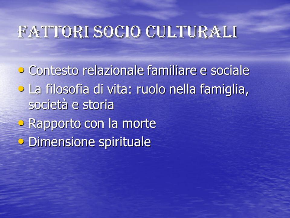 Fattori socio culturali Contesto relazionale familiare e sociale Contesto relazionale familiare e sociale La filosofia di vita: ruolo nella famiglia,