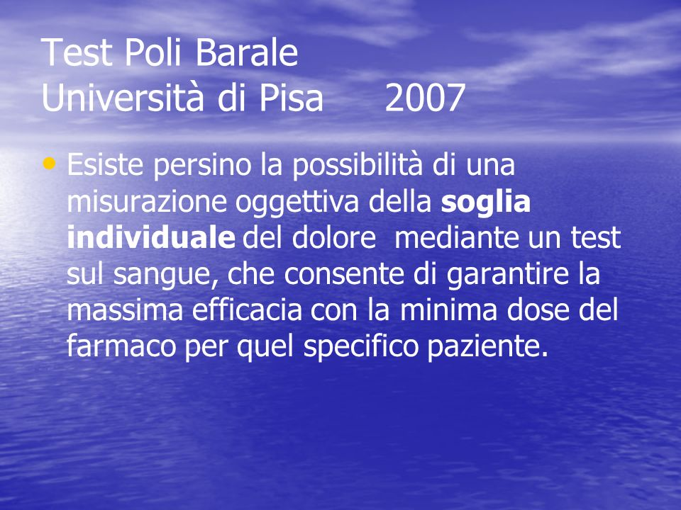 Test Poli Barale Università di Pisa 2007 Esiste persino la possibilità di una misurazione oggettiva della soglia individuale del dolore mediante un te