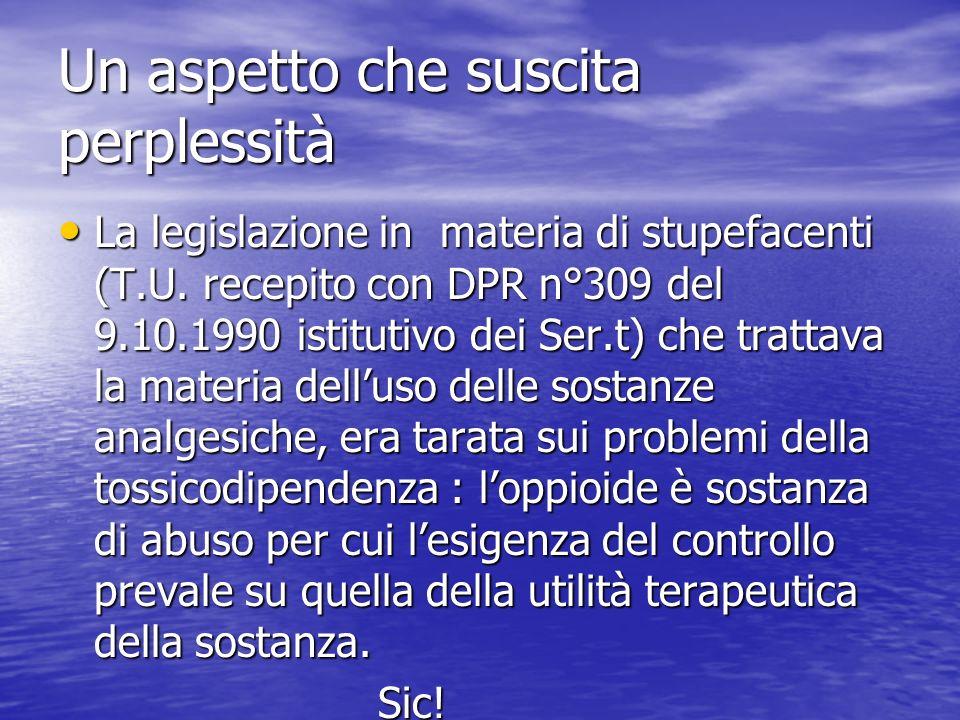 Un aspetto che suscita perplessità La legislazione in materia di stupefacenti (T.U. recepito con DPR n°309 del 9.10.1990 istitutivo dei Ser.t) che tra