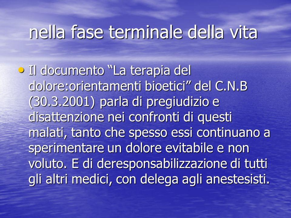 nella fase terminale della vita nella fase terminale della vita Il documento La terapia del dolore:orientamenti bioetici del C.N.B (30.3.2001) parla d
