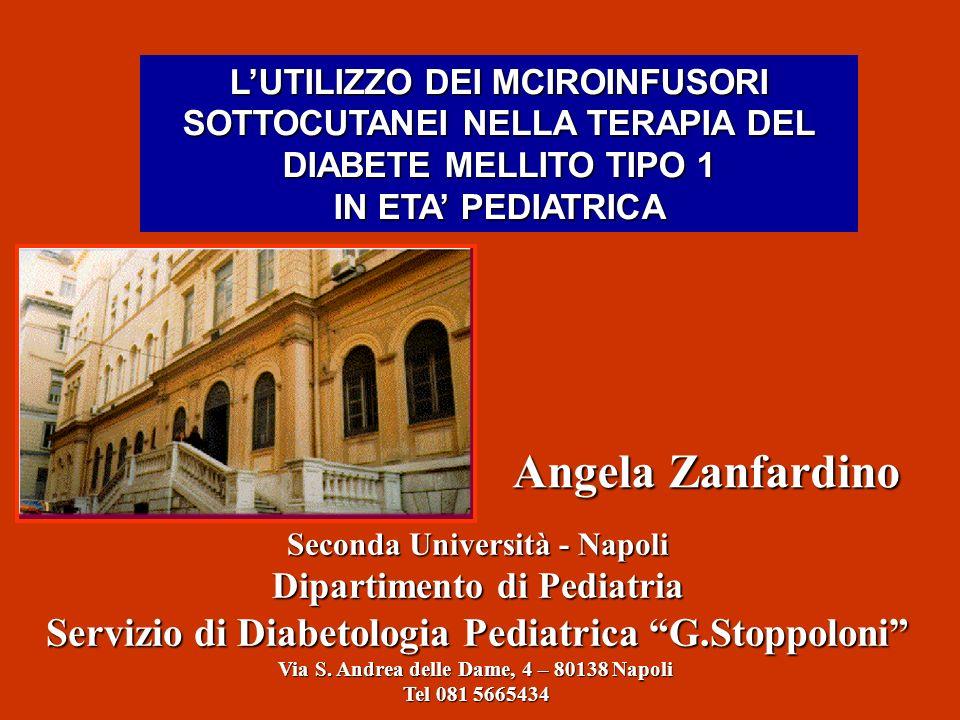 Angela Zanfardino Seconda Università - Napoli Dipartimento di Pediatria Servizio di Diabetologia Pediatrica G.Stoppoloni Via S. Andrea delle Dame, 4 –