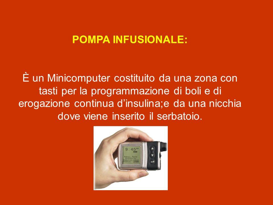 POMPA INFUSIONALE: È un Minicomputer costituito da una zona con tasti per la programmazione di boli e di erogazione continua dinsulina;e da una nicchi