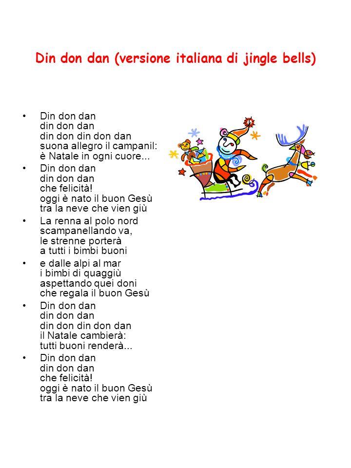 Din don dan (versione italiana di jingle bells) Din don dan din don dan din don din don dan suona allegro il campanil: è Natale in ogni cuore... Din d
