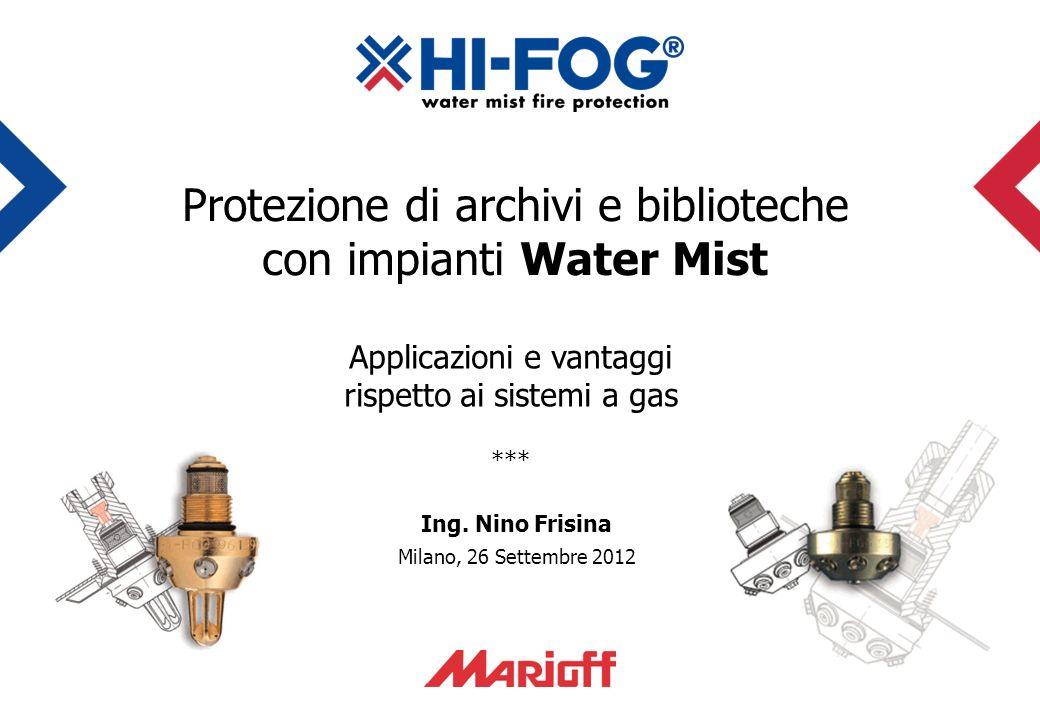 Applicazioni e vantaggi rispetto ai sistemi a gas *** Ing. Nino Frisina Milano, 26 Settembre 2012 Protezione di archivi e biblioteche con impianti Wat