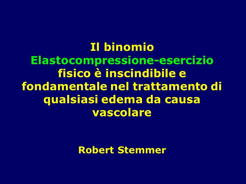 Il binomio Elastocompressione-esercizio fisico è inscindibile e fondamentale nel trattamento di qualsiasi edema da causa vascolare Robert Stemmer