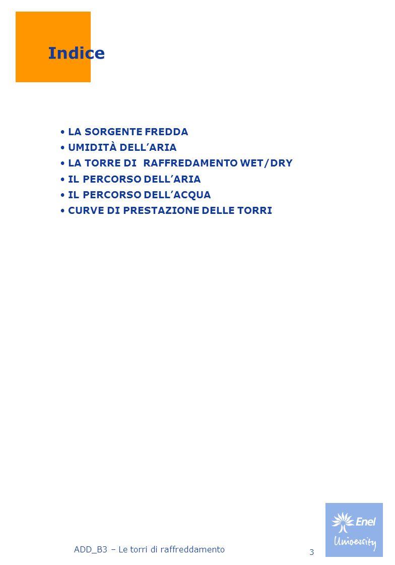 ADD_B3 – Le torri di raffreddamento 4 ARIA SECCA E ARIA UMIDA ARIAGAS PRESSIONE PARZIALE ARIA SECCA PRESSIONE PARZIALE VAPORE ACQUEO PAPA PVPV MISCELA PRESSIONE TOTALE ARIA UMIDA P t = P A + P V PtPt P t = P A + P V = (n a +n v ) RT/V