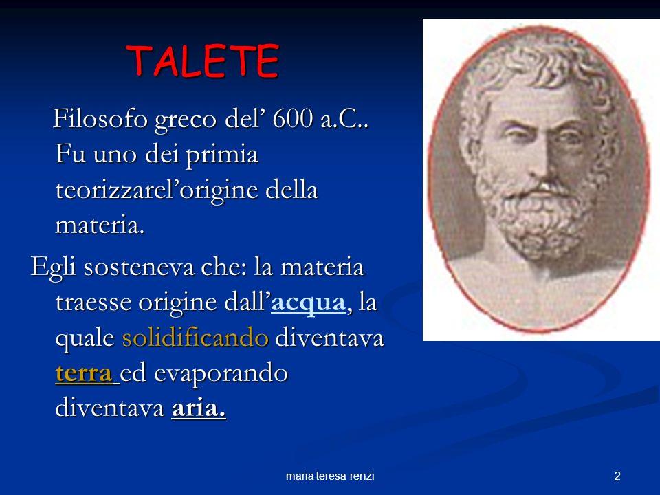 1maria teresa renzi 600 a.C. Teoria di Talete 400 a.C. Teoria di Democrito 300 a.C. Teoria di Aristotele Medioevo: domina la teoria di Aristotele Rina