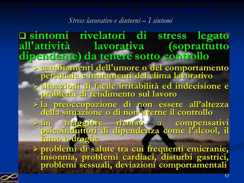 16 Stress Lavorativo e Patologie Collegate - Negoziazione e Mediazione Stress lavorativo e dintorni – lo scenario è indispensabile chiarire che lo str
