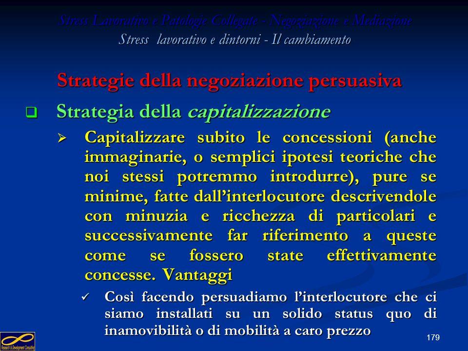178 Stress Lavorativo e Patologie Collegate - Negoziazione e Mediazione Stress lavorativo e dintorni - Il cambiamento Strategia delleffetto di rimbalz