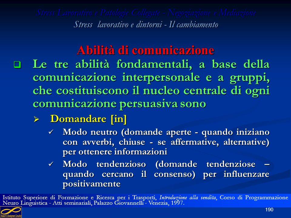189 Stress Lavorativo e Patologie Collegate - Negoziazione e Mediazione Stress lavorativo e dintorni - Il cambiamento La PNL (Programmazione Neuro Lin