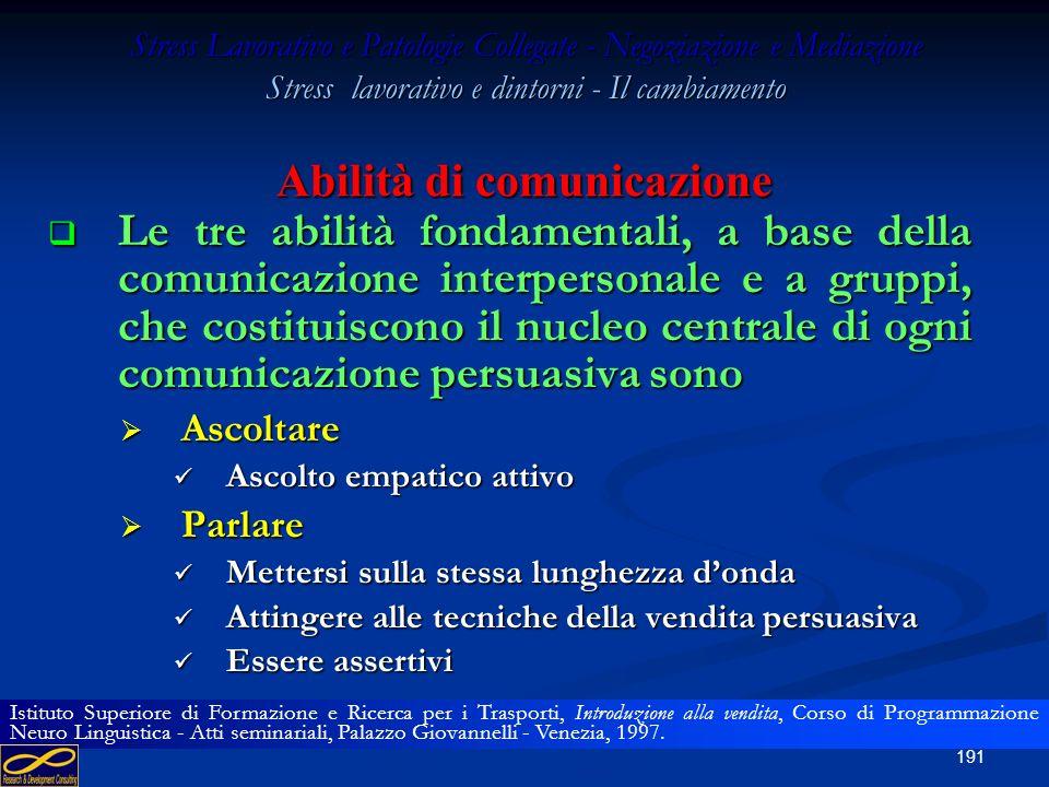 190 Stress Lavorativo e Patologie Collegate - Negoziazione e Mediazione Stress lavorativo e dintorni - Il cambiamento Abilità di comunicazione Le tre
