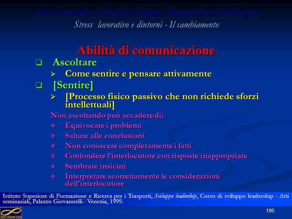 194 Stress Lavorativo e Patologie Collegate - Negoziazione e Mediazione Stress lavorativo e dintorni - Il cambiamento Abilità di comunicazione Tecnica