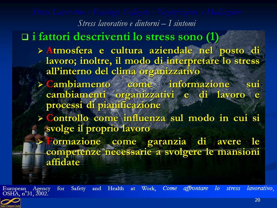 19 Stress Lavorativo e Patologie Collegate - Negoziazione e Mediazione Stress lavorativo e dintorni – I sintomi lo stress può essere causato dal modo