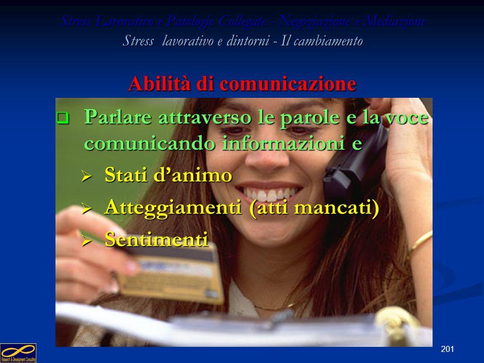 200 Stress Lavorativo e Patologie Collegate - Negoziazione e Mediazione Stress lavorativo e dintorni - Il cambiamento Abilità di comunicazione Perché