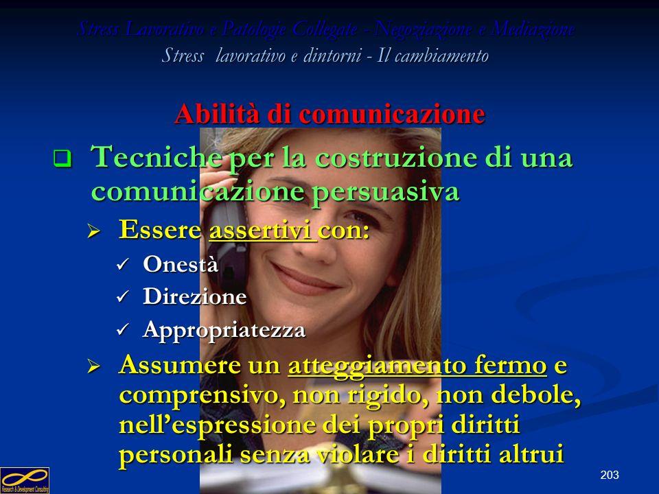 202 Stress Lavorativo e Patologie Collegate - Negoziazione e Mediazione Stress lavorativo e dintorni - Il cambiamento Abilità di comunicazione Tecnich