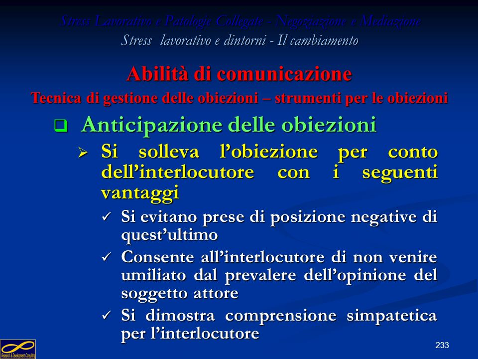 232 Stress Lavorativo e Patologie Collegate - Negoziazione e Mediazione Stress lavorativo e dintorni - Il cambiamento Argomentazione preventiva Argome