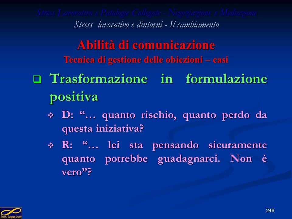 245 Stress Lavorativo e Patologie Collegate - Negoziazione e Mediazione Stress lavorativo e dintorni - Il cambiamento Tecnica del boomerang Tecnica de