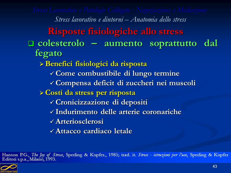 42 Risposte fisiologiche allo stress batticuore – accelerazione cardiaca batticuore – accelerazione cardiaca Benefici fisiologici da risposta Benefici