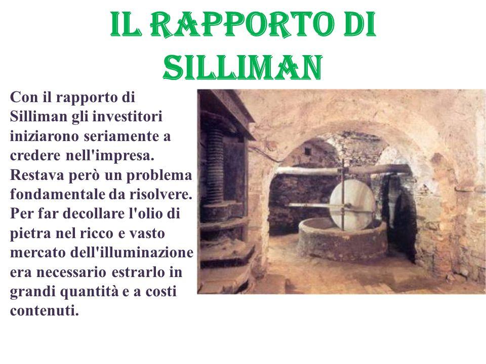 Il RAPPORTO di SILLIMAN Con il rapporto di Silliman gli investitori iniziarono seriamente a credere nell'impresa. Restava però un problema fondamental