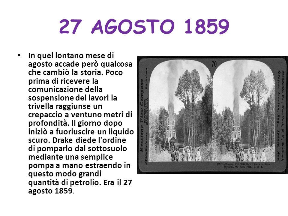 27 AGOSTO 1859 In quel lontano mese di agosto accade però qualcosa che cambiò la storia. Poco prima di ricevere la comunicazione della sospensione dei