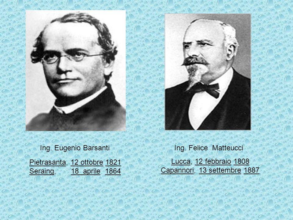 Ing. Eugenio Barsanti Ing. Felice Matteucci PietrasantaPietrasanta, 12 ottobre 182112 ottobre1821 SeraingSeraing, 18 aprile 186418 aprile1864 LuccaLuc