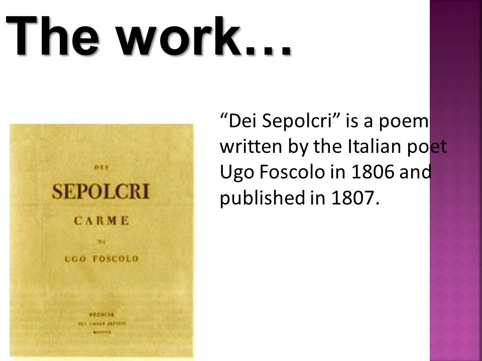 The work… Dei Sepolcri is a poem written by the Italian poet Ugo Foscolo in 1806 and published in 1807.