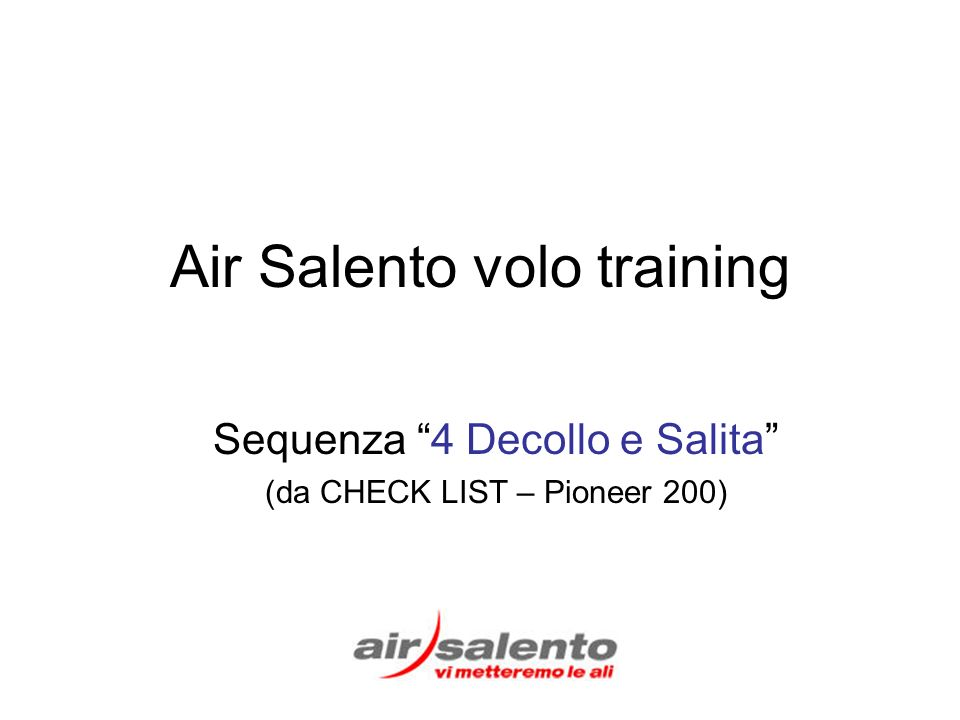 Air Salento volo training Sequenza 4 Decollo e Salita (da CHECK LIST – Pioneer 200)