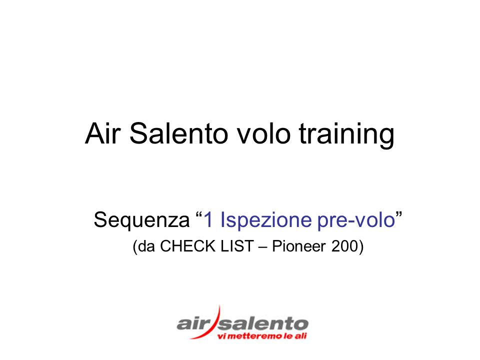 Air Salento volo training Sequenza 1 Ispezione pre-volo (da CHECK LIST – Pioneer 200)