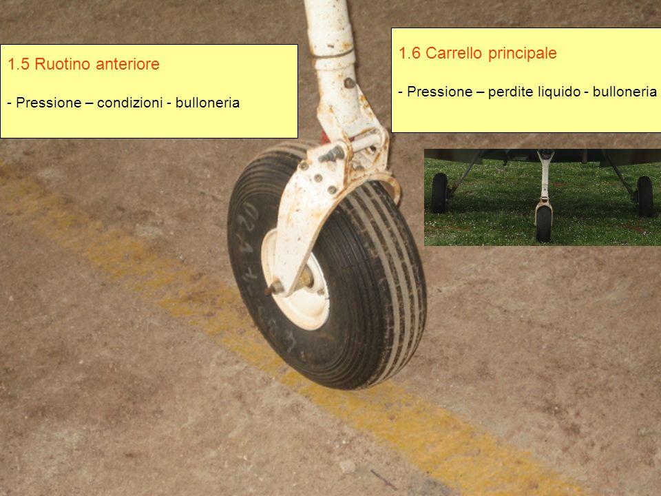 1.5 Ruotino anteriore - Pressione – condizioni - bulloneria 1.6 Carrello principale - Pressione – perdite liquido - bulloneria