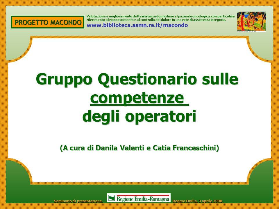 PROGETTO MACONDO Gruppo Questionario sulle competenze degli operatori (A cura di Danila Valenti e Catia Franceschini) Valutazione e miglioramento dell
