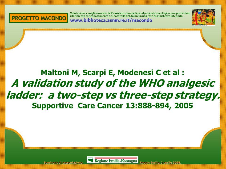 PROGETTO MACONDO Maltoni M, Scarpi E, Modenesi C et al : A validation study of the WHO analgesic ladder: a two-step vs three-step strategy. Supportive