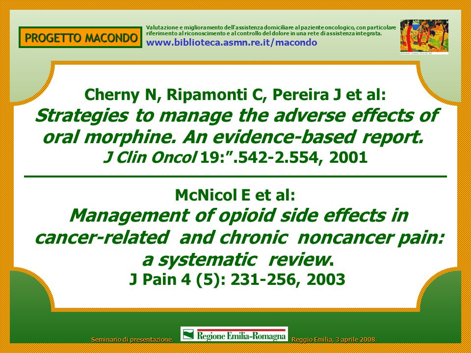 PROGETTO MACONDO Cherny N, Ripamonti C, Pereira J et al: Strategies to manage the adverse effects of oral morphine. An evidence-based report. J Clin O