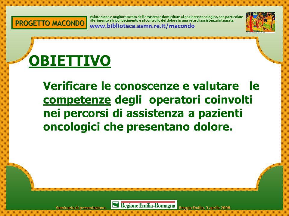 PROGETTO MACONDO OBIETTIVO Verificare le conoscenze e valutare le competenze degli operatori coinvolti nei percorsi di assistenza a pazienti oncologic