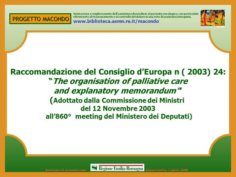 PROGETTO MACONDO Raccomandazione del Consiglio dEuropa n ( 2003) 24: The organisation of palliative care and explanatory memorandum ( Adottato dalla C