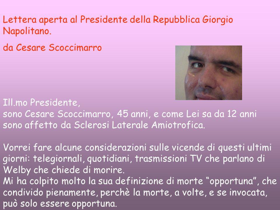 Ill.mo Presidente, sono Cesare Scoccimarro, 45 anni, e come Lei sa da 12 anni sono affetto da Sclerosi Laterale Amiotrofica. Vorrei fare alcune consid